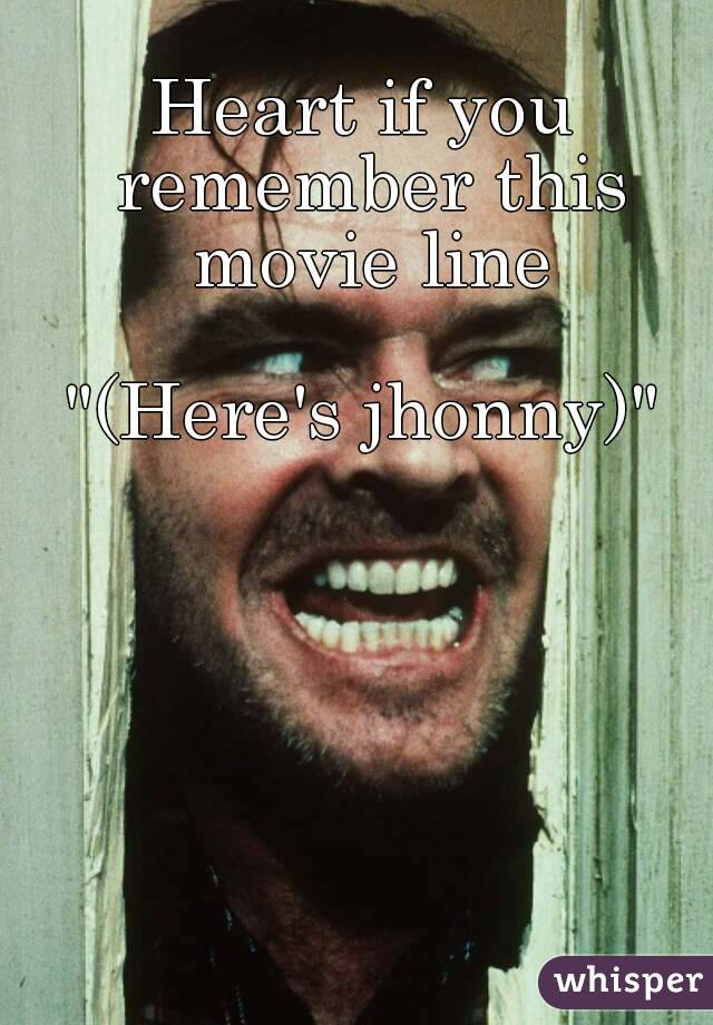 """Heart if you remember this movie line  """"(Here's jhonny)"""""""