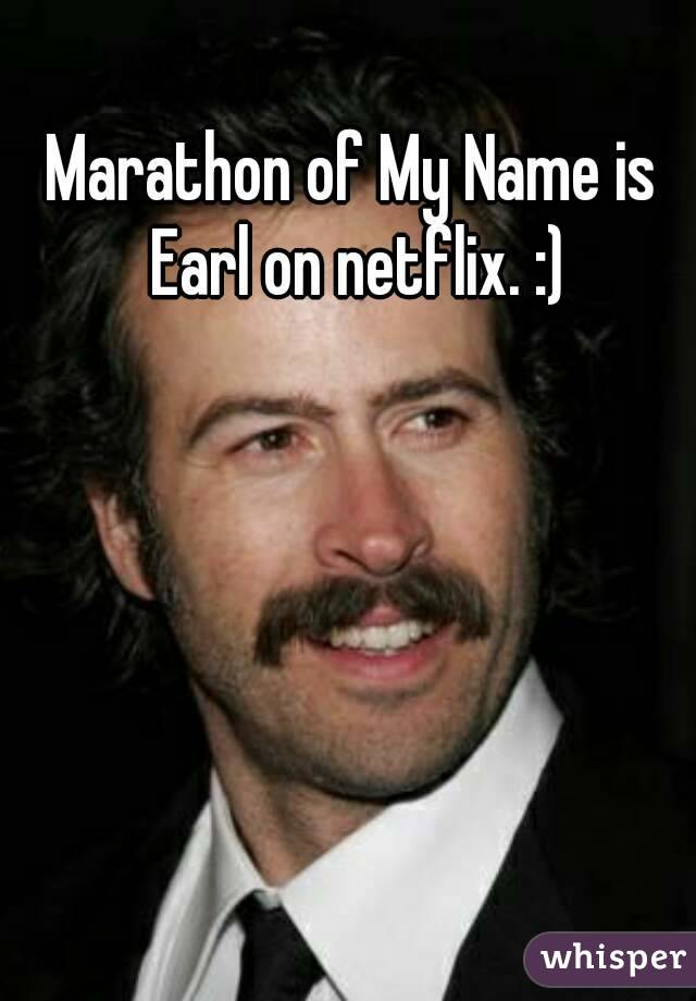 Marathon of My Name is Earl on netflix. :)