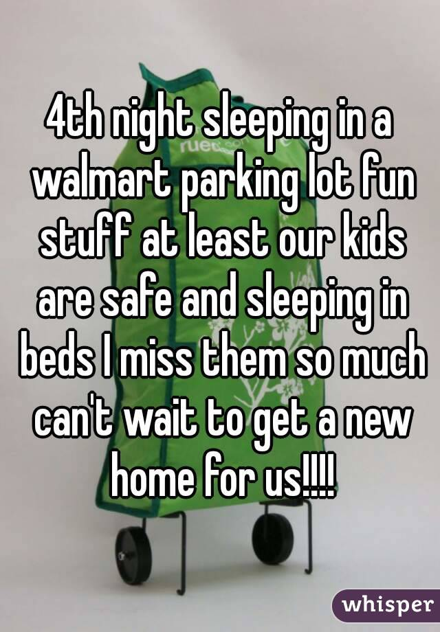 4th night sleeping in a walmart parking lot fun stuff at least our kids are safe and sleeping in beds I miss them so much can't wait to get a new home for us!!!!