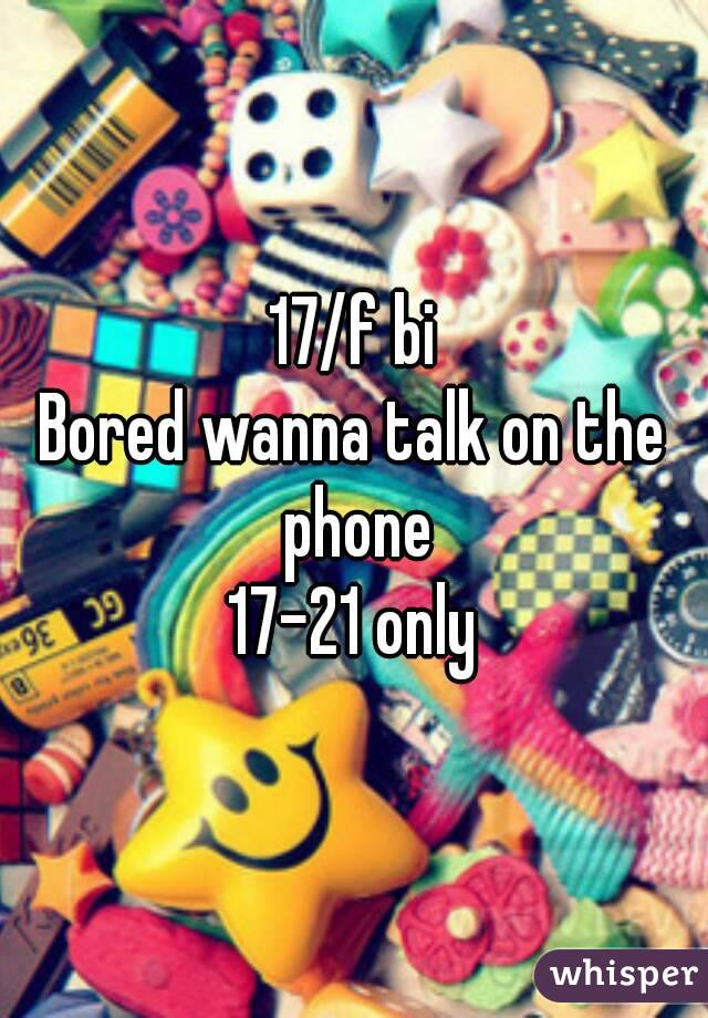 17/f bi Bored wanna talk on the phone 17-21 only
