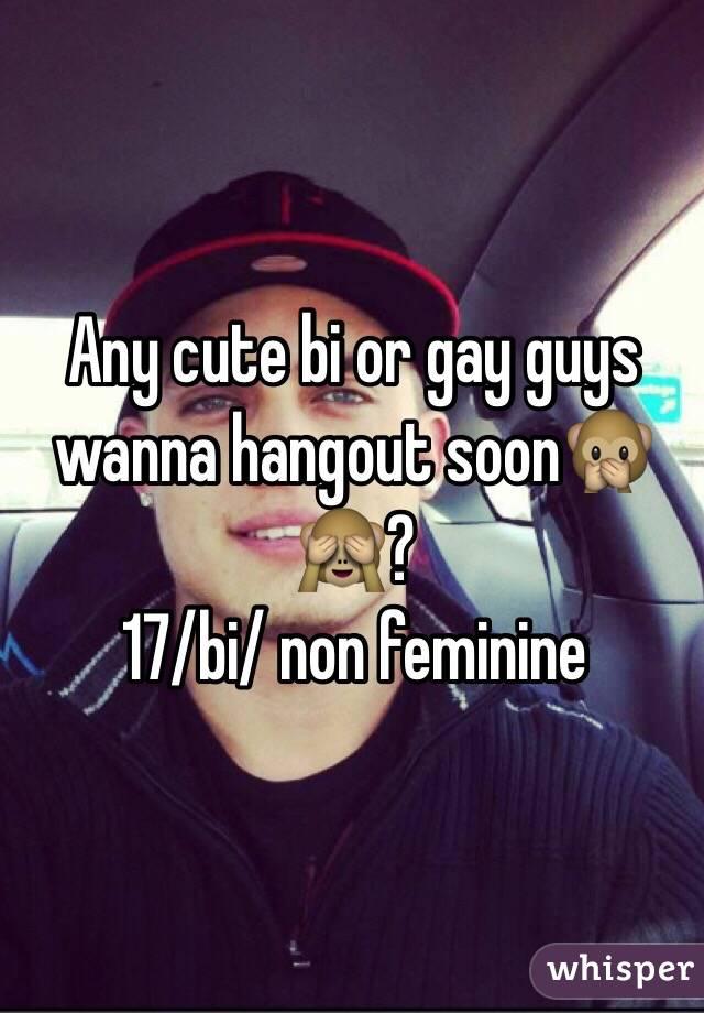 Any cute bi or gay guys wanna hangout soon🙊🙈?  17/bi/ non feminine