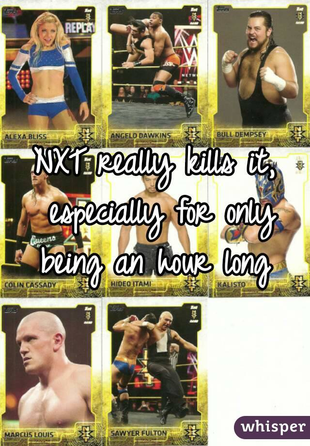 NXT really kills it, especially for only being an hour long