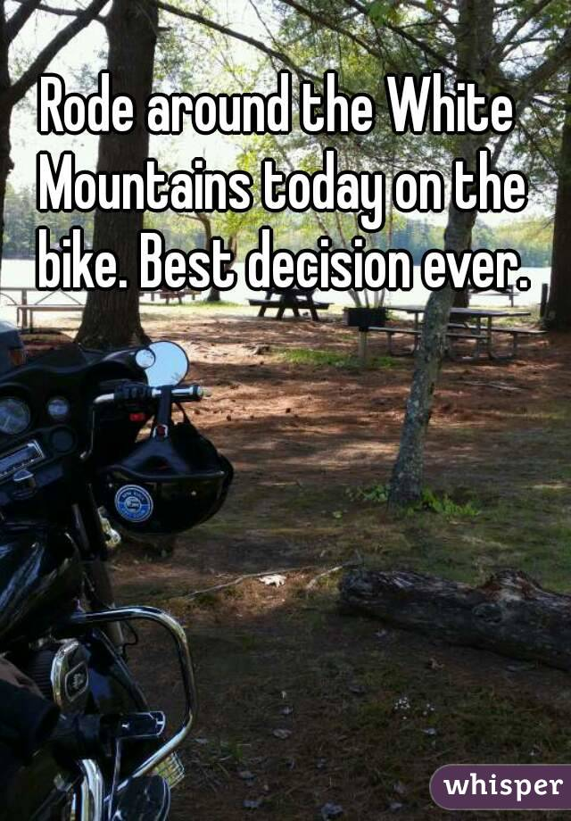 Rode around the White Mountains today on the bike. Best decision ever.