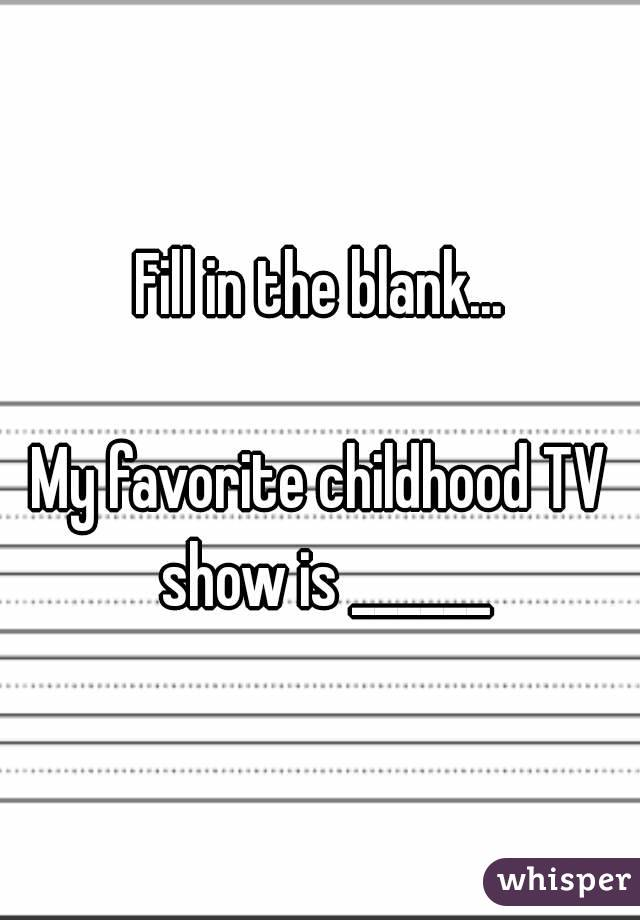 Fill in the blank...  My favorite childhood TV show is ______