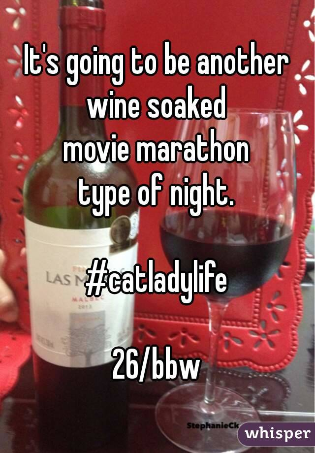 It's going to be another  wine soaked  movie marathon  type of night.   #catladylife  26/bbw