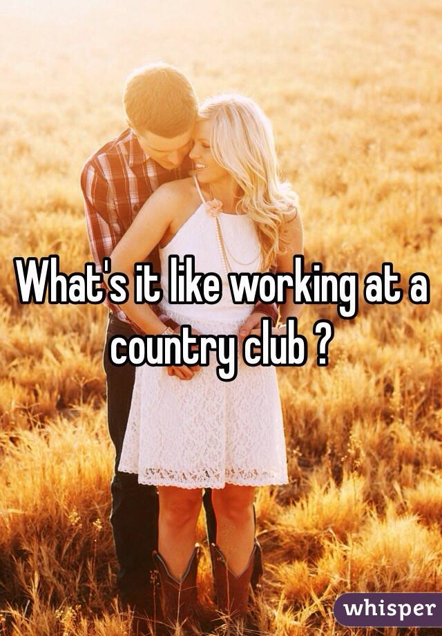 What's it like working at a country club ?