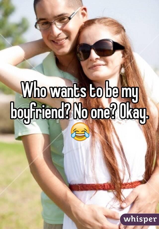 Who wants to be my boyfriend? No one? Okay. 😂