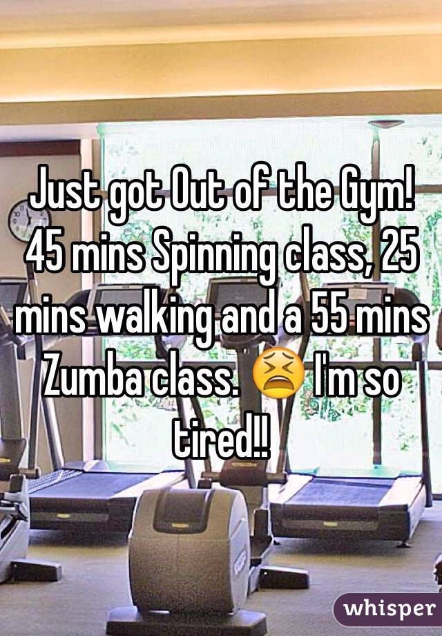 Just got Out of the Gym! 45 mins Spinning class, 25 mins walking and a 55 mins Zumba class. 😫 I'm so tired!!