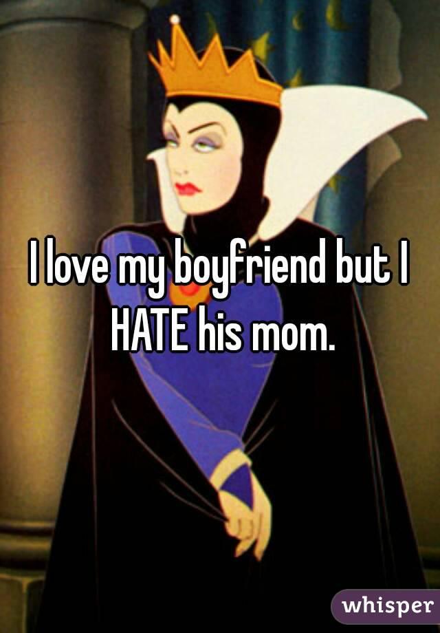 I love my boyfriend but I HATE his mom.