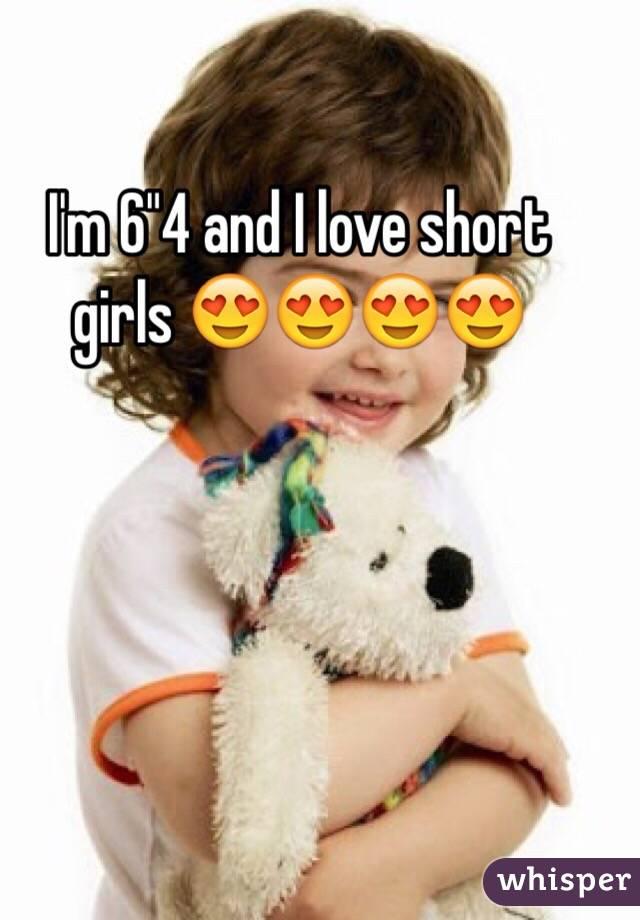 "I'm 6""4 and I love short girls 😍😍😍😍"