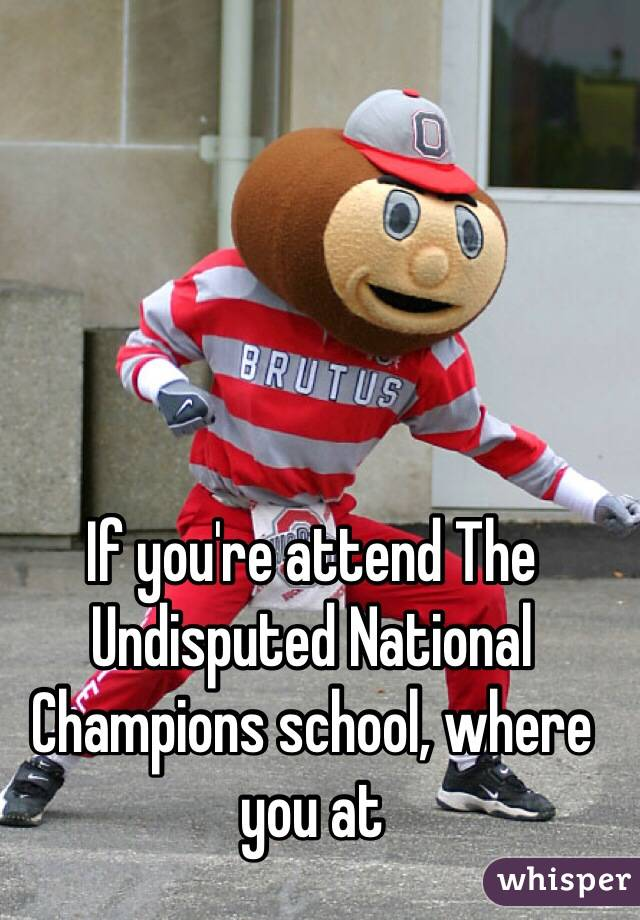If you're attend The Undisputed National Champions school, where you at