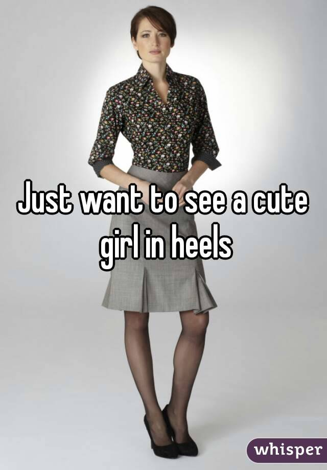 Just want to see a cute girl in heels