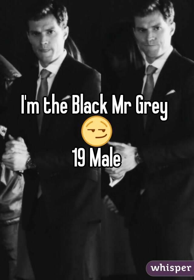 I'm the Black Mr Grey  😏 19 Male