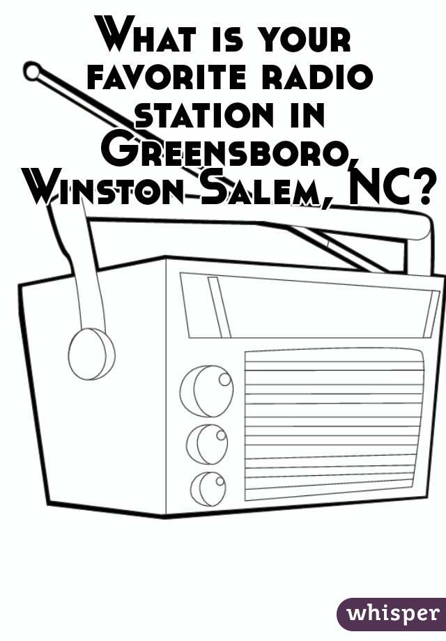 What is your favorite radio station in Greensboro, Winston Salem, NC?