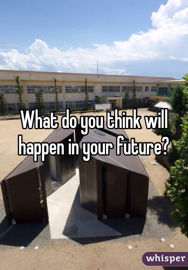 What do you think will happen in your future?
