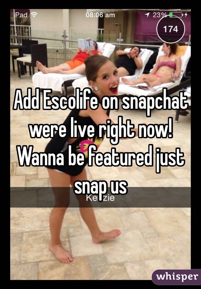 Add Escolife on snapchat were live right now! Wanna be featured just snap us
