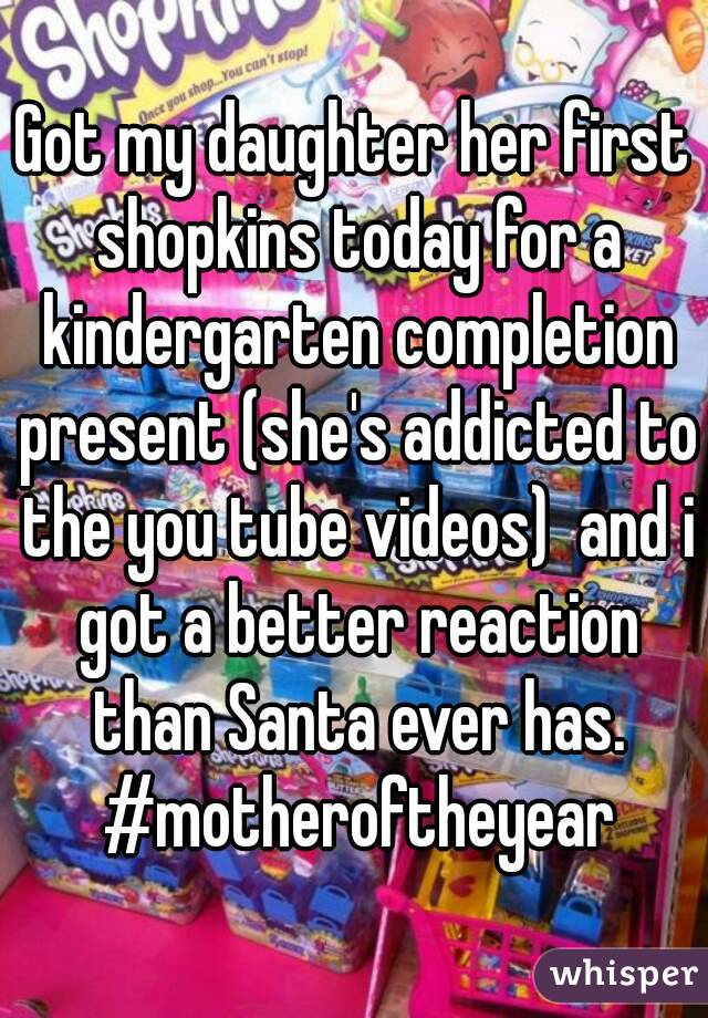 Got my daughter her first shopkins today for a kindergarten completion present (she's addicted to the you tube videos)  and i got a better reaction than Santa ever has. #motheroftheyear