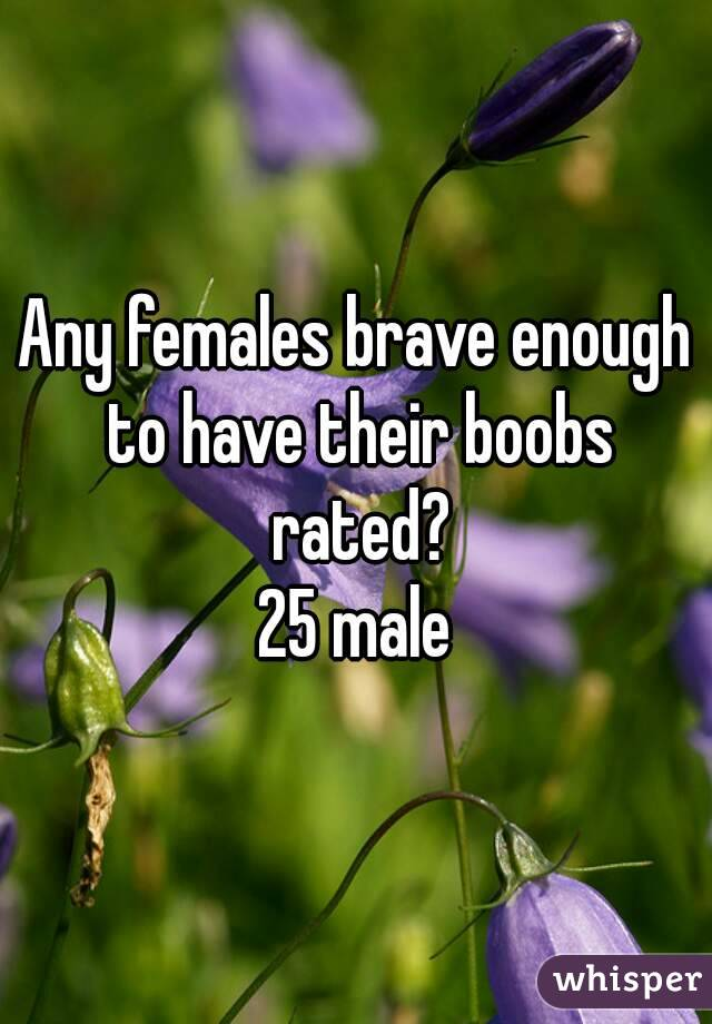 Any females brave enough to have their boobs rated? 25 male