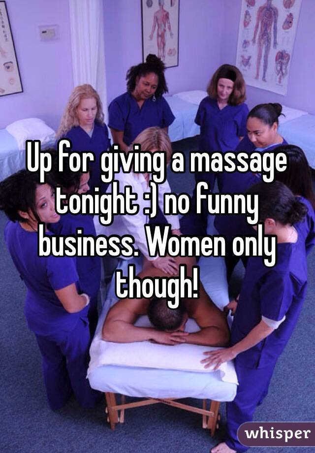 Up for giving a massage tonight :) no funny business. Women only though!