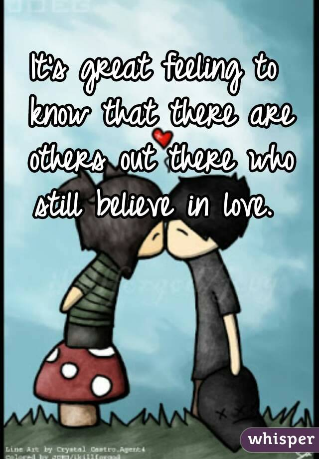It's great feeling to know that there are others out there who still believe in love.