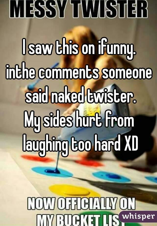 I saw this on ifunny. inthe comments someone said naked twister. My sides hurt from laughing too hard XD