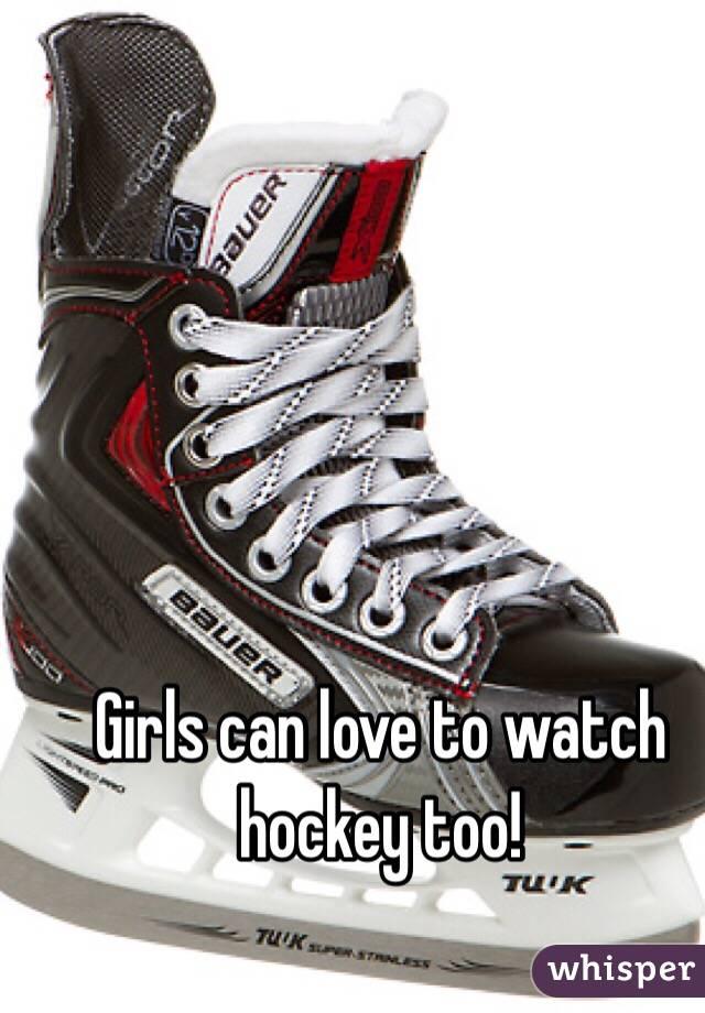 Girls can love to watch hockey too!