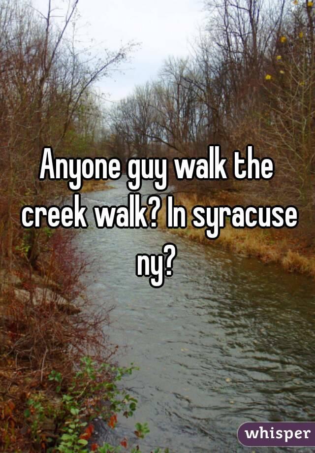 Anyone guy walk the creek walk? In syracuse ny?
