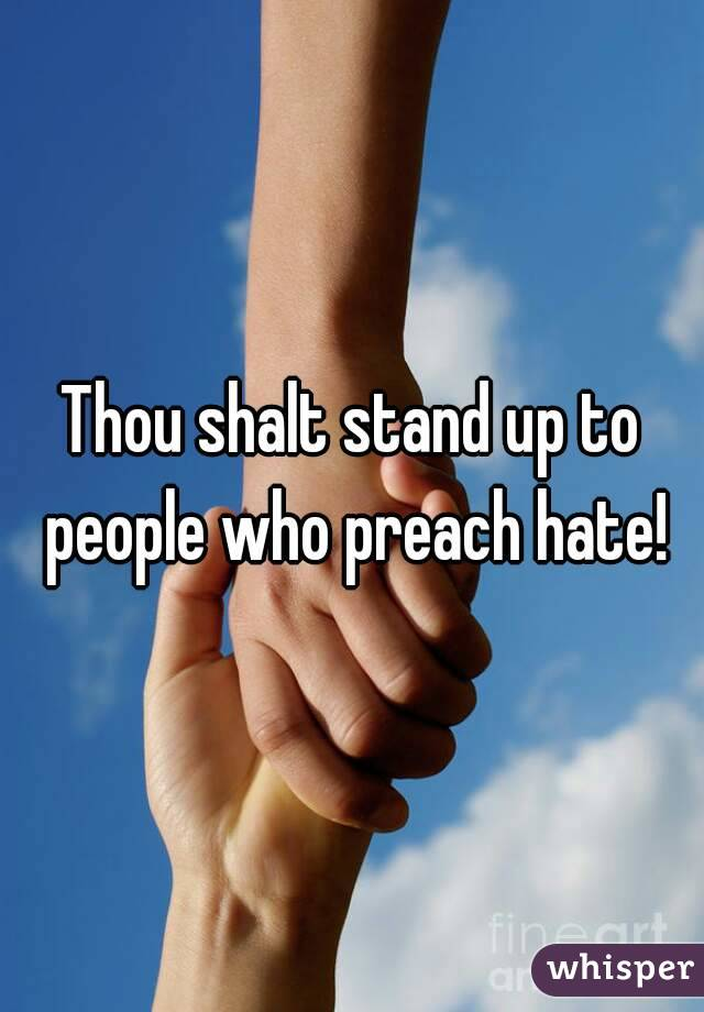 Thou shalt stand up to people who preach hate!