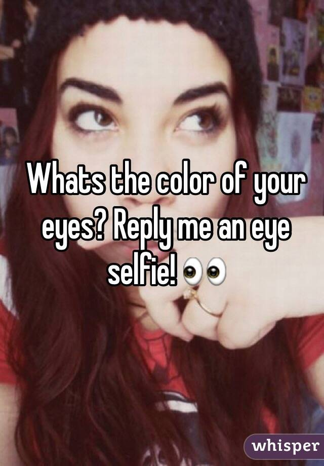 Whats the color of your eyes? Reply me an eye selfie! 👀