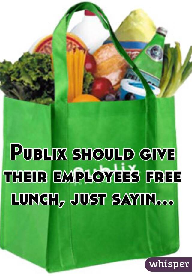 Publix should give their employees free lunch, just sayin...