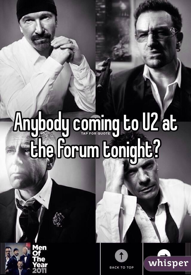 Anybody coming to U2 at the forum tonight?