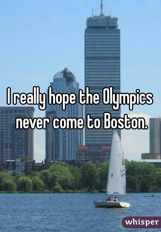 I really hope the Olympics never come to Boston.