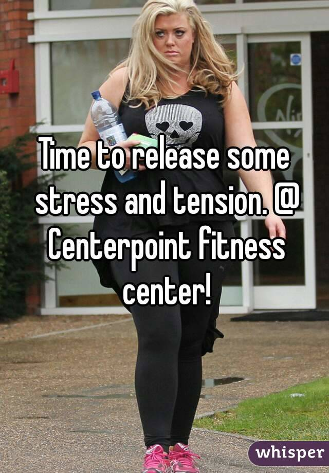 Time to release some stress and tension. @ Centerpoint fitness center!
