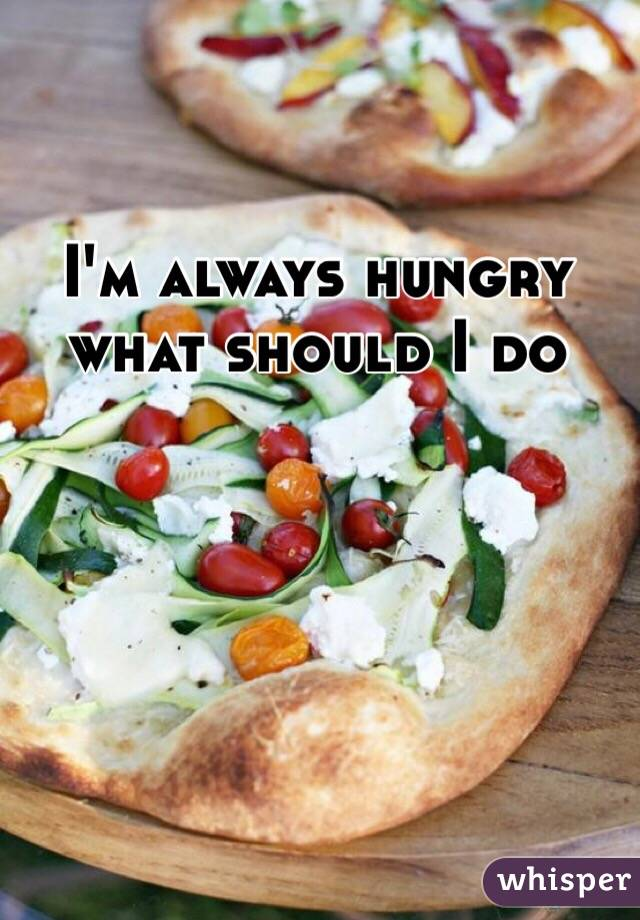 I'm always hungry what should I do