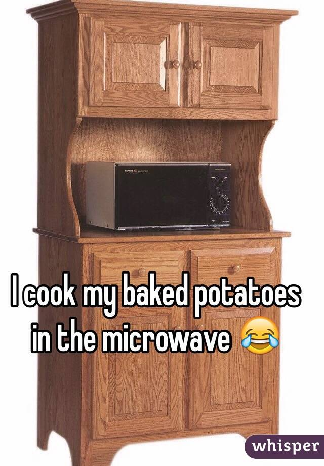 I cook my baked potatoes in the microwave 😂