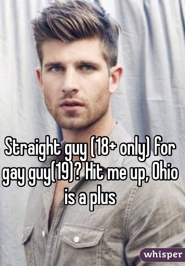 Straight guy (18+ only) for gay guy(19)? Hit me up, Ohio is a plus