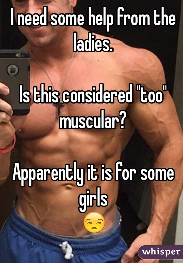 """I need some help from the ladies.   Is this considered """"too"""" muscular?   Apparently it is for some girls  😒"""