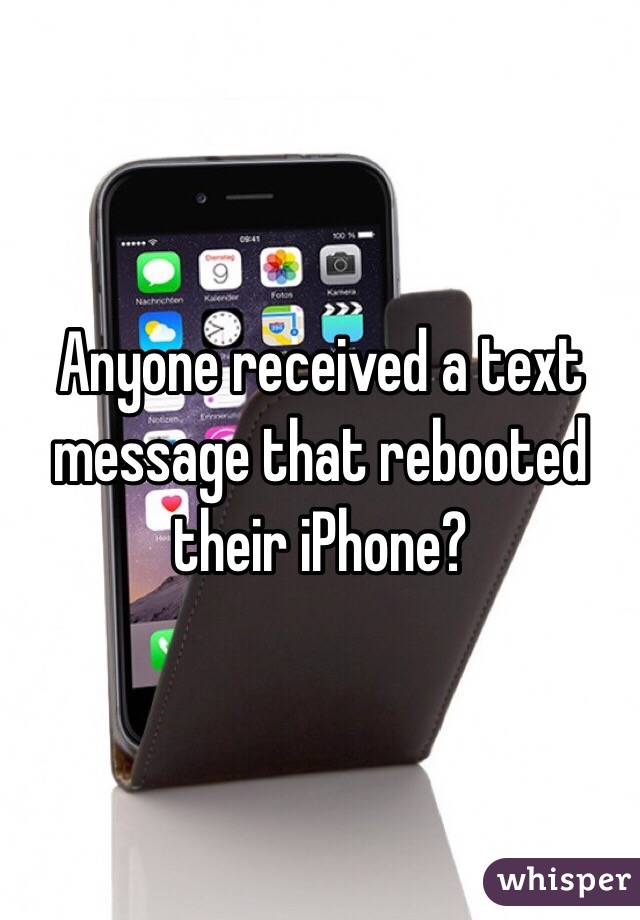 Anyone received a text message that rebooted their iPhone?