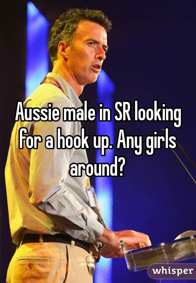 Aussie male in SR looking for a hook up. Any girls around?