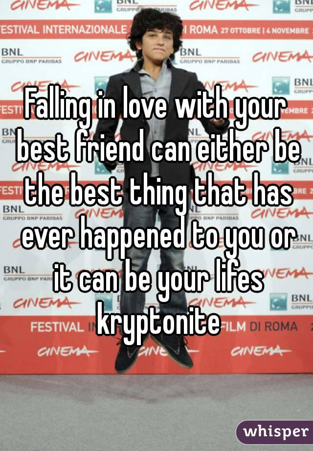 Falling in love with your best friend can either be the best thing that has ever happened to you or it can be your lifes kryptonite