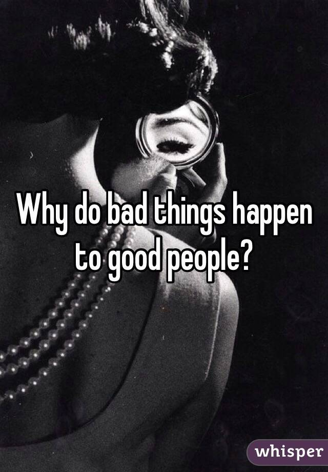 Why do bad things happen to good people?