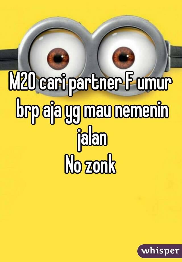 M20 cari partner F umur brp aja yg mau nemenin jalan No zonk
