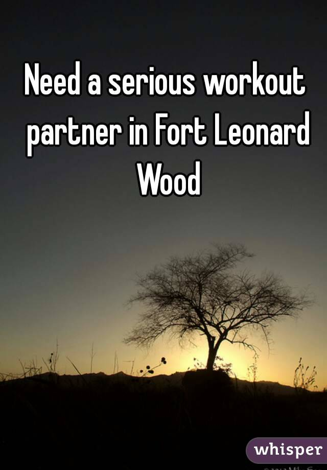 Need a serious workout partner in Fort Leonard Wood
