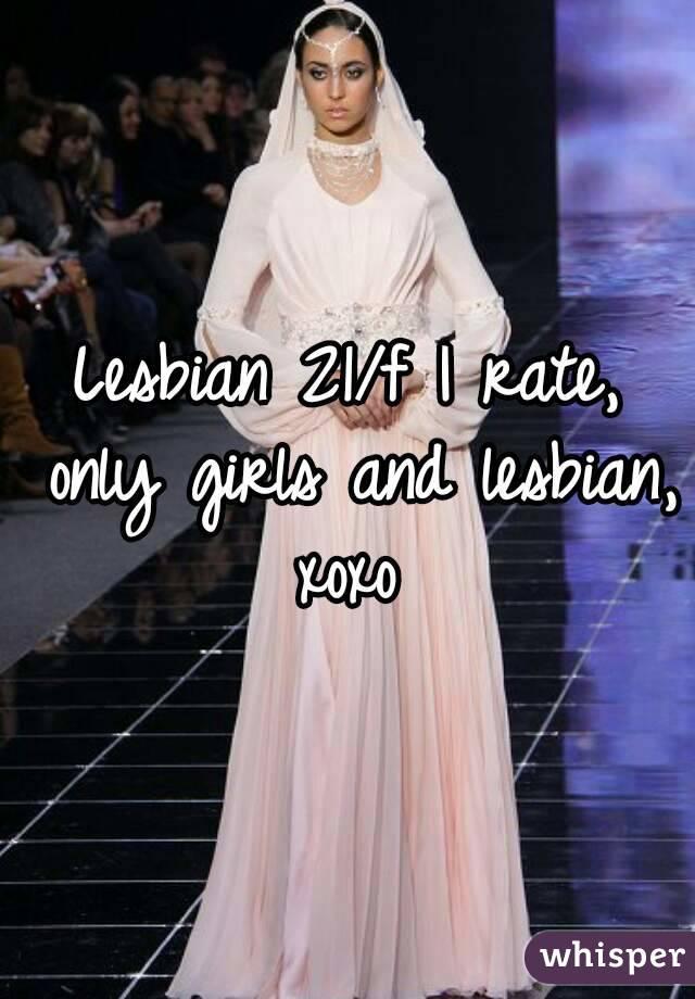 Lesbian 21/f I rate, only girls and lesbian, xoxo