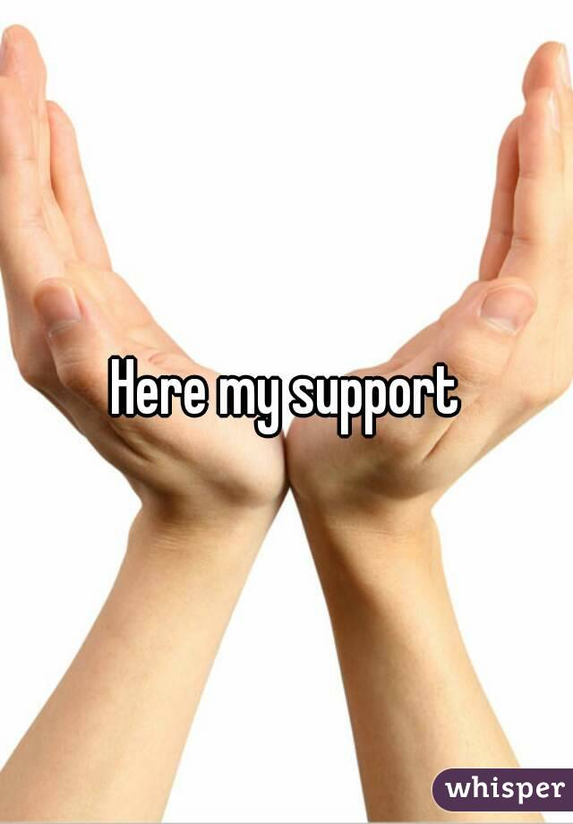 Here my support