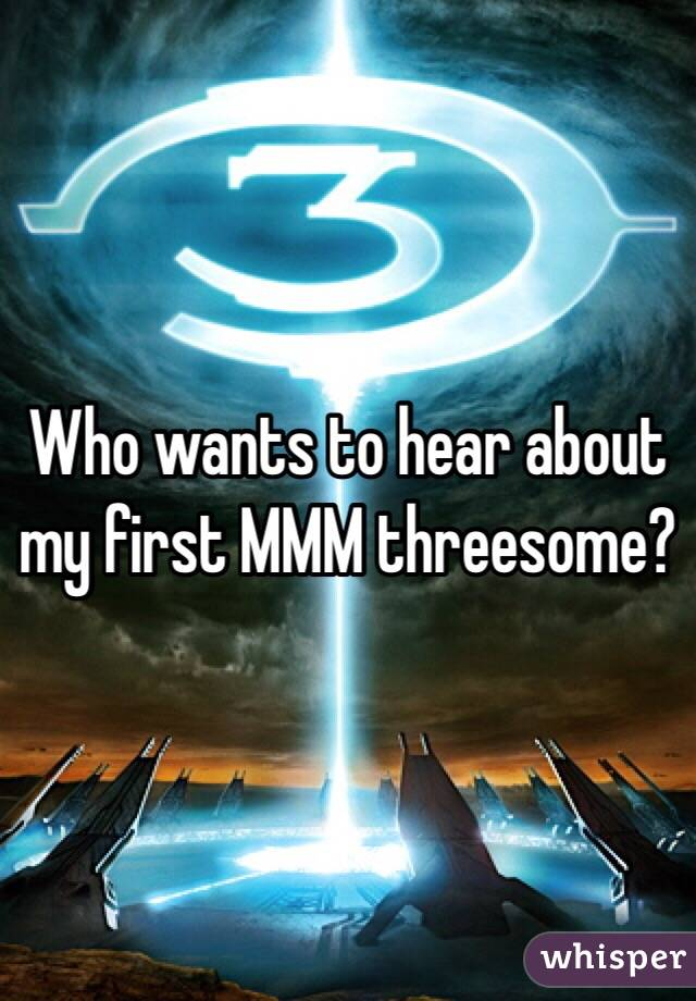 Who wants to hear about my first MMM threesome?