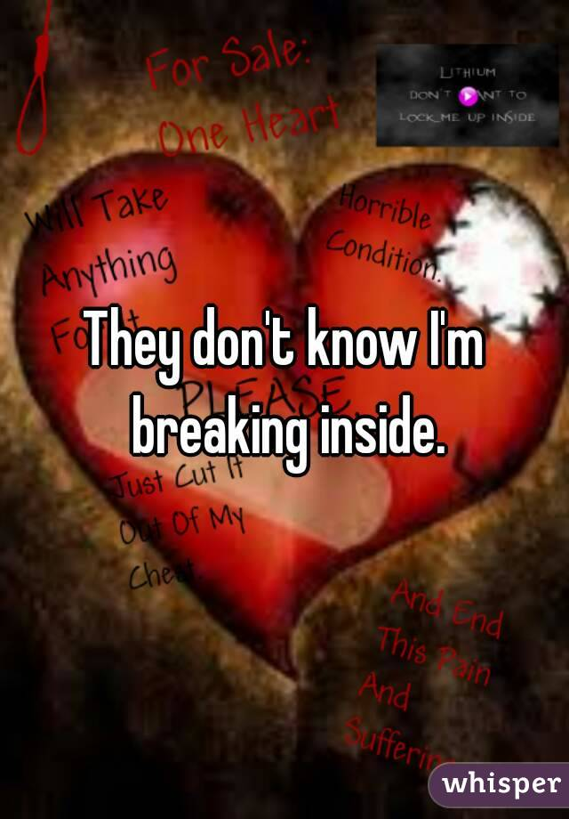 They don't know I'm breaking inside.