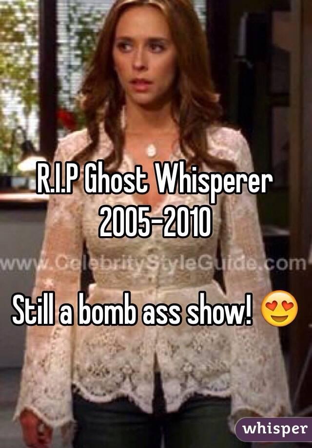 R.I.P Ghost Whisperer 2005-2010   Still a bomb ass show! 😍