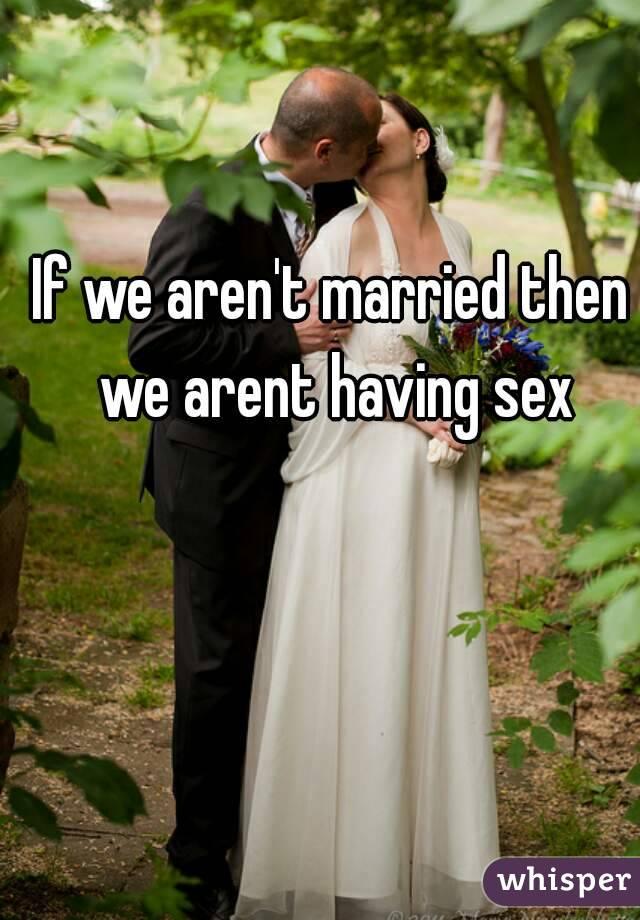 If we aren't married then we arent having sex