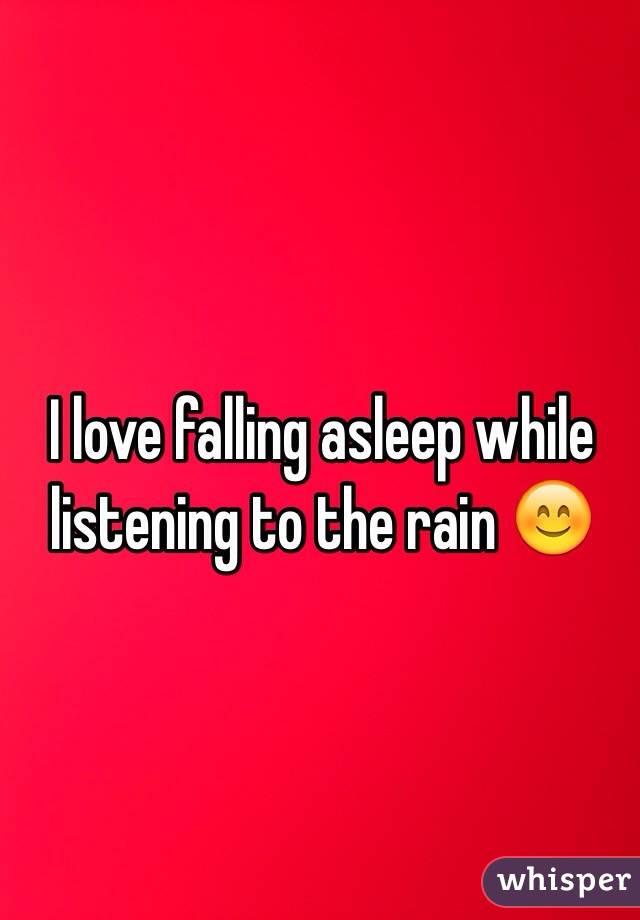 I love falling asleep while listening to the rain 😊